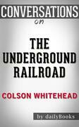 The Underground Railroad: by Colson Whitehead??????? | Conversation Starters