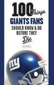 100 Things Giants Fans Should Know &amp; Do Before They Die