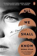 All We Shall Know: A Novel