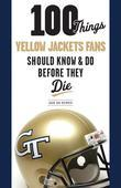 100 Things Yellow Jackets Fans Should Know &amp; Do Before They Die