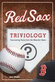Red Sox Triviology: Fascinating Facts from the Bleacher Seats