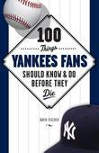 100 Things Yankees Fans Should Know & Do Before They Die