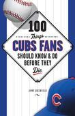 100 Things Cubs Fans Should Know &amp; Do Before They Die