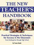 The New Teacher's Handbook: Practical Strategies & Techniques for Success in the Classroom from Kindergarten Through High School