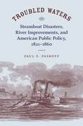 Troubled Waters: Steamboat Disasters, River Improvements, and American Public Policy, 1821--1860