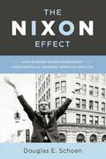 The Nixon Effect: How Richard Nixon¿s Presidency Fundamentally Changed American Politics