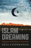 Islam Dreaming: Indigenous Muslims in Australia