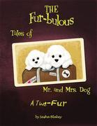The Fur-bulous Tales of Mr. and Mrs. Dog: A Two Fur
