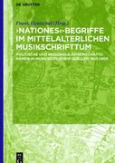 ?Nationes'-Begriffe im mittelalterlichen Musikschrifttum: Politische und regionale Gemeinschaftsnamen in musikbezogenen Quellen, 800-1400