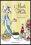 Meals in Heels: Do-ahead Dishes For the Dinner Party Diva