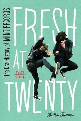 Fresh at Twenty: The Oral History of Mint Records