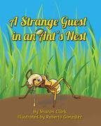 A Strange Guest in an Ant's Nest: A Children's Nature Picture Book, a Fun Ant Story That Kids Will Love