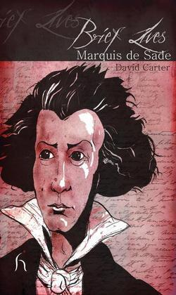 Brief Lives: Marquis de Sade