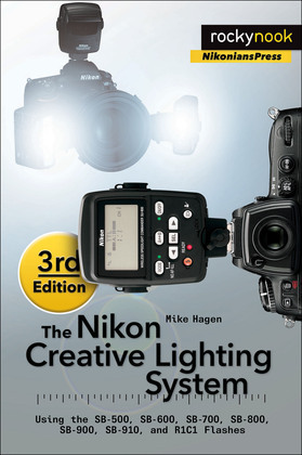 The Nikon Creative Lighting System, 3rd Edition: Using the SB-500, SB-600, SB-700, SB-800, SB-900, SB-910, and R1C1 Flashes