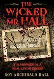 The Wicked MR Hall: The Memoirs of a Real-Life Murderer
