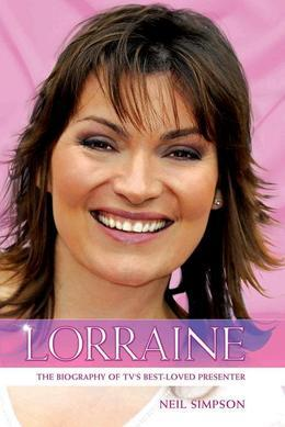 Lorraine: The Biography of TV's Best-Loved Presenter