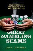 Great Gambling Scams: True Stories of the World's Most Amazing Hustlers