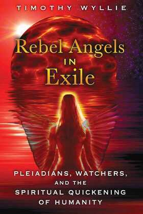 Rebel Angels in Exile: Pleiadians, Watchers, and the Spiritual Quickening of Humanity