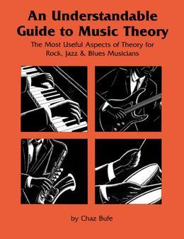An Understdable Guide to Music Theory: The Most Useful Aspects of Theory for Rock, Jazz, and Blues Musicians
