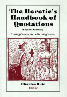 The Heretic's Handbook of Quotations: Cutting Comments on Burning Issues