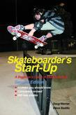 Skateboarder's Start-Up: A Beginner's Guide to Skateboarding