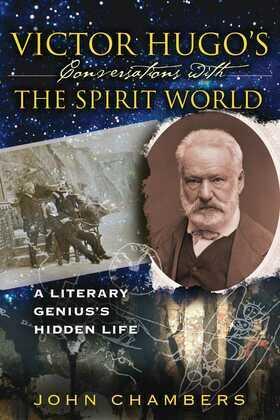 Victor Hugo's Conversations with the Spirit World: A Literary Genius's Hidden Life
