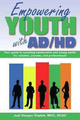 Empowering Youth with ADHD: Your Guide to Coaching Adolescents and Young Adults for Coaches, Parents, and Professionals