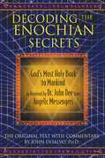 Decoding the Enochian Secrets: God's Most Holy Book to Mankind as Received by Dr. John Dee from Angelic Messengers