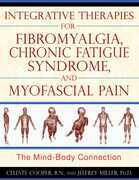 Integrative Therapies for Fibromyalgia, Chronic Fatigue Syndrome, and Myofascial Pain