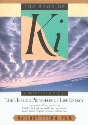 The Book of Ki: A Practical Guide to the Healing Principles of Life Energy