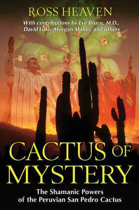 Cactus of Mystery: The Shamanic Powers of the Peruvian San Pedro Cactus