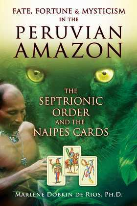 Fate, Fortune, and Mysticism in the Peruvian Amazon: The Septrionic Order and the Naipes Cards