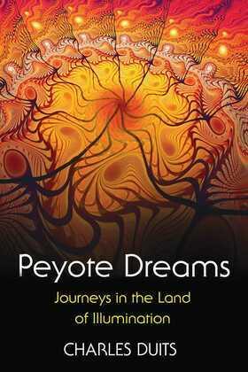 Peyote Dreams: Journeys in the Land of Illumination