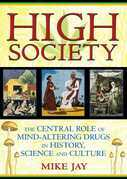 High Society: The Central Role of Mind-Altering Drugs in History, Science, and Culture