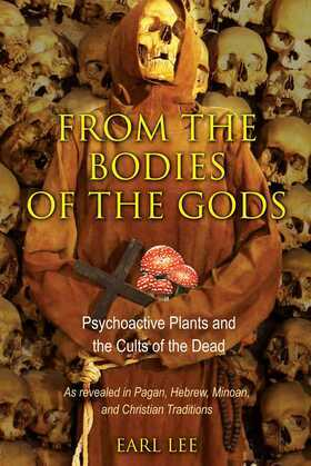 From the Bodies of the Gods: Psychoactive Plants and the Cults of the Dead