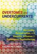 Overtones and Undercurrents: Spirituality, Reincarnation, and Ancestor Influence in Entheogenic Psychotherapy