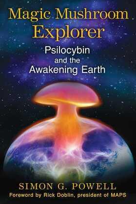 Magic Mushroom Explorer: Psilocybin and the Awakening Earth
