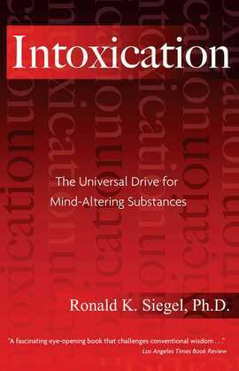 Intoxication: The Universal Drive for Mind-Altering Substances