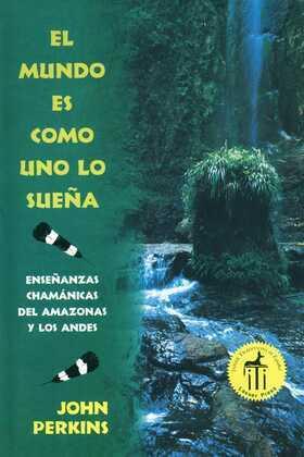 El mundo es como uno lo sueña: Enseñanzas chamánicas del Amazonas y los Andes