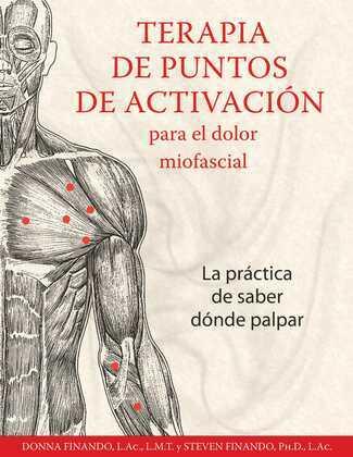 Terapia de puntos de activación para el dolor miofascial: La práctica de saber dónde palpar