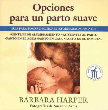 Opciones para un parto suave: Guía para tomar decisiones informadas acerca de centros de alumbramiento, asistentes al parto, parto en el agua, parto e