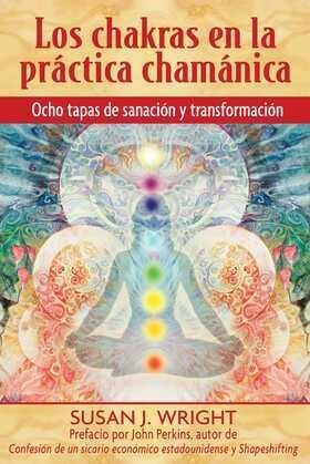 Los chakras en la práctica chamánica: Ocho etapas de sanación y transformación