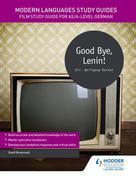 Modern Languages Study Guides: Good bye, Lenin!: Film Study Guide for AS/A-level German