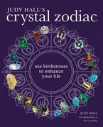 The Crystal Zodiac: Use Birthstones to Enhance Your Life
