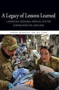 A Legacy of Lessons Learned: Landstuhi Regional Medical Center During Wartime, 2001-2014: Landstuhi Regional Medical  Center During Wartime, 2001-2014