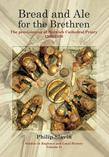 Bread and Ale for the Brethren: The Provisioning of Norwich Cathedral Priory, 1260-1536