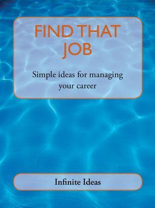 Find That Job: Simple Ideas for Managing Your Career