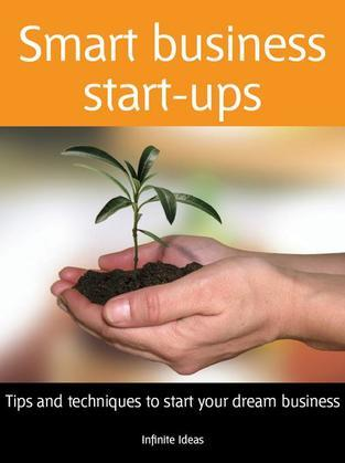 Smart Business Start-Ups: Tips and Techniques to Start Your Dream Business