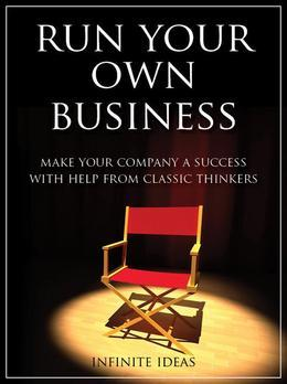 Run Your Own Business: Make Your Company a Success with Help from Classic Thinkers
