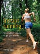 Instant Running: Tips and Techniques to Get You Moving